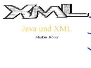 Java und XML Markus Rder XML 1 XML