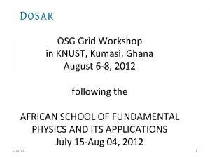 OSG Grid Workshop in KNUST Kumasi Ghana August