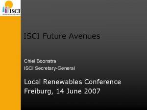 ISCI Future Avenues Chiel Boonstra ISCI SecretaryGeneral Local