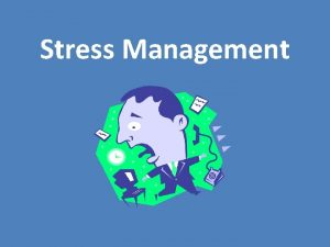 Stress Management STRESS What is it What causes