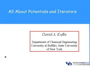All About Potentials and Iterators David A Kofke