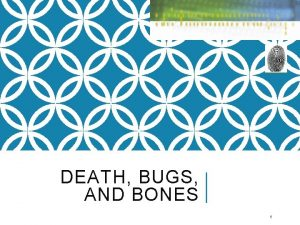 DEATH BUGS AND BONES 1 DEATH MEANING MANNER