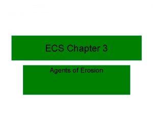 ECS Chapter 3 Agents of Erosion Erosion The