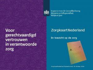 Zorgkaart Nederland En toezicht op de zorg Zorgkaart
