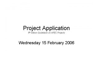 Project Application 6 th edition Guidebook on APEC