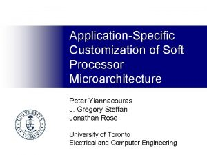 ApplicationSpecific Customization of Soft Processor Microarchitecture Peter Yiannacouras