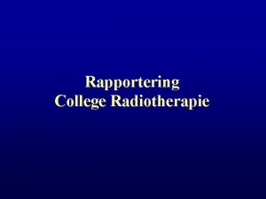 Rapportering College Radiotherapie Overzicht A Samenstelling college radiotherapie