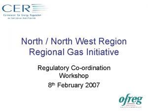 North North West Regional Gas Initiative Regulatory Coordination