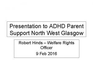 Presentation to ADHD Parent Support North West Glasgow