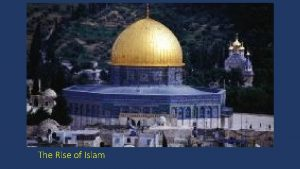 The Rise of Islam Timeline The Rise of