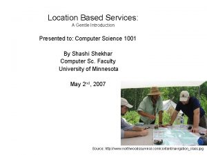 Location Based Services A Gentle Introduction Presented to