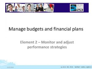 Manage budgets and financial plans Element 2 Monitor