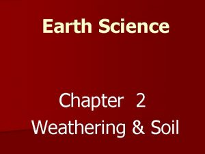 Earth Science Chapter 2 Weathering Soil Minerals Rocks