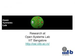 Research at Open Systems Lab IIIT Bangalore http