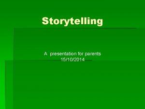 Storytelling A presentation for parents 15102014 Promoting Storytelling