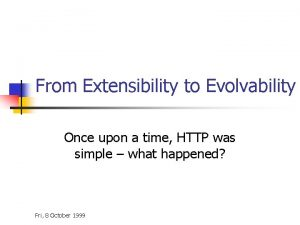 From Extensibility to Evolvability Once upon a time