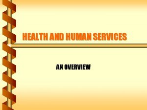 HEALTH AND HUMAN SERVICES AN OVERVIEW DEPARTMENT OF