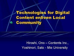 Technologies for Digital Content enliven Local Community Hiroshi