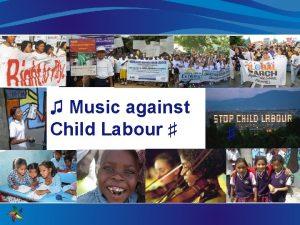 Music against Child Labour What is child labour