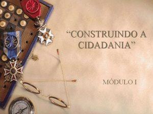 CONSTRUINDO A CIDADANIA MDULO I Mdulo I Ementa