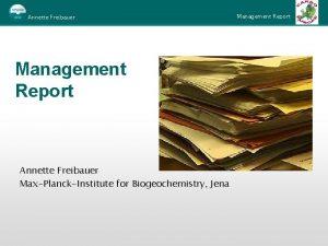 Annette Freibauer Management Report Annette Freibauer MaxPlanckInstitute for