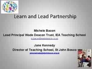 Learn and Lead Partnership Michele Bacon Lead Principal