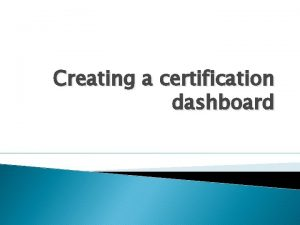 Creating a certification dashboard Certification whats involved FIT