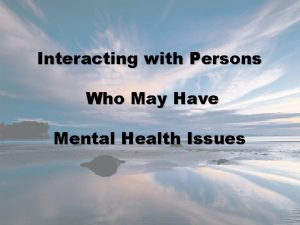 Interacting with Persons Who May Have Mental Health
