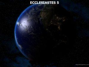 ECCLESIASTES 5 Ecclesiastes 5 1 Walk prudently when