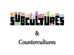 Countercultures What is a subculture Any group that