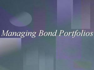 Managing Bond Portfolios Managing Fixed Income Securities Basic