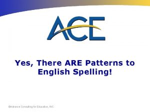 Yes There ARE Patterns to English Spelling Advance
