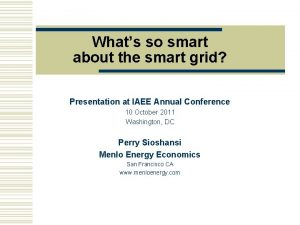 Whats so smart about the smart grid Presentation