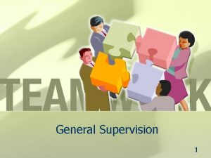 General Supervision 1 General Supervision and Continuous Improvement