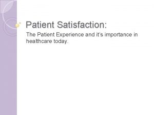 Patient Satisfaction The Patient Experience and its importance