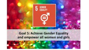 Goal 5 Achieve Gender Equality and empower all