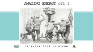 AMAZING ENERGY OIL GAS DECEMBER 2018 LD MICRO