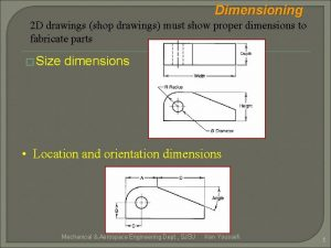 Dimensioning 2 D drawings shop drawings must show