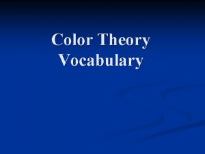 Color Theory Vocabulary Properties of Color Hue The