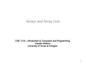 Arrays and Array Lists CSE 1310 Introduction to