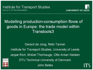 Institute for Transport Studies FACULTY OF ENVIRONMENT Modelling