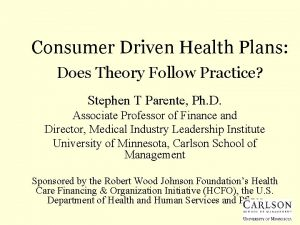 Consumer Driven Health Plans Does Theory Follow Practice