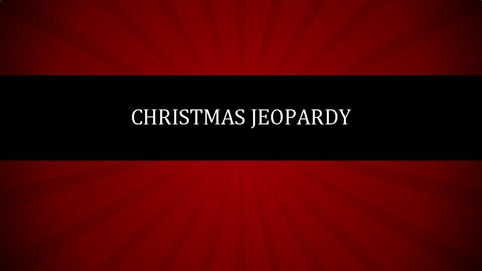 CHRISTMAS JEOPARDY CHRISTMAS TRADITIONS THE CHRISTMAS STORY 200