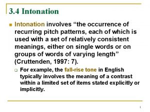 3 4 Intonation n Intonation involves the occurrence