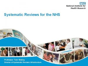 Systematic Reviews for the NHS Professor Tom Walley