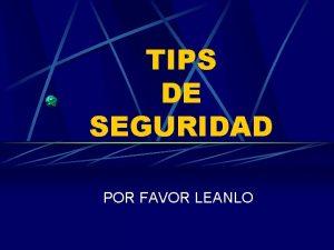 TIPS DE SEGURIDAD POR FAVOR LEANLO Tips del