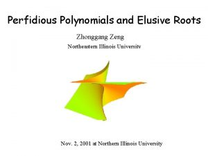 Perfidious Polynomials and Elusive Roots Zhonggang Zeng Northeastern
