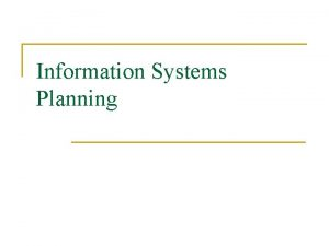 Information Systems Planning 1 Information Systems Planning 2