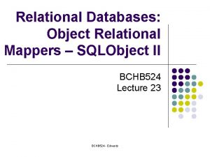 Relational Databases Object Relational Mappers SQLObject II BCHB