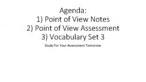 Agenda 1 Point of View Notes 2 Point